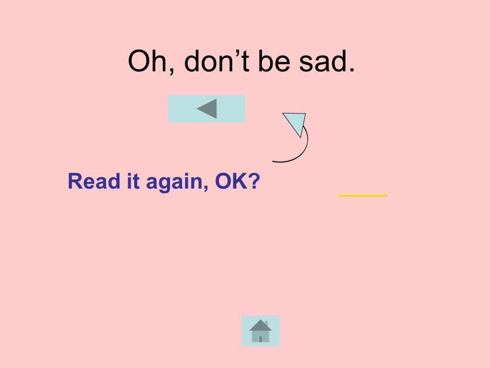 Oh, don't be sad. Read it again, OK