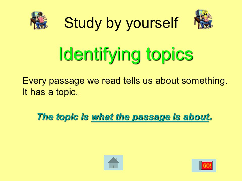 Study by yourself Identifying topics Every passage we read tells us about something.