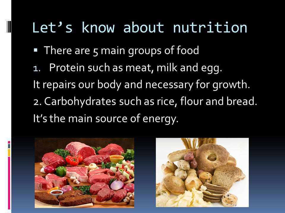 Let's know about nutrition  There are 5 main groups of food 1.