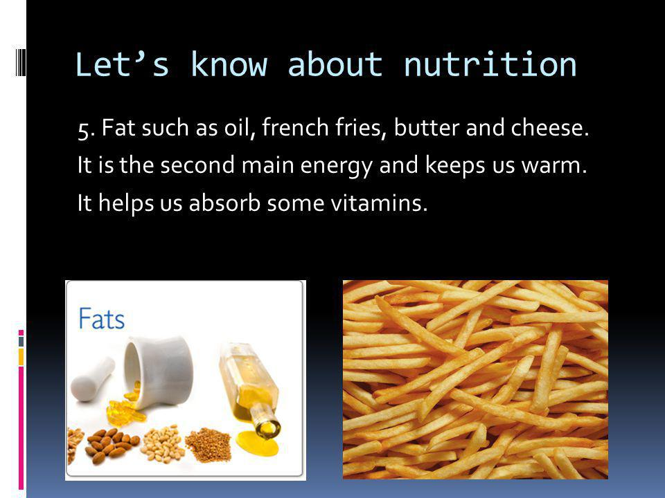 Let's know about nutrition 5. Fat such as oil, french fries, butter and cheese.