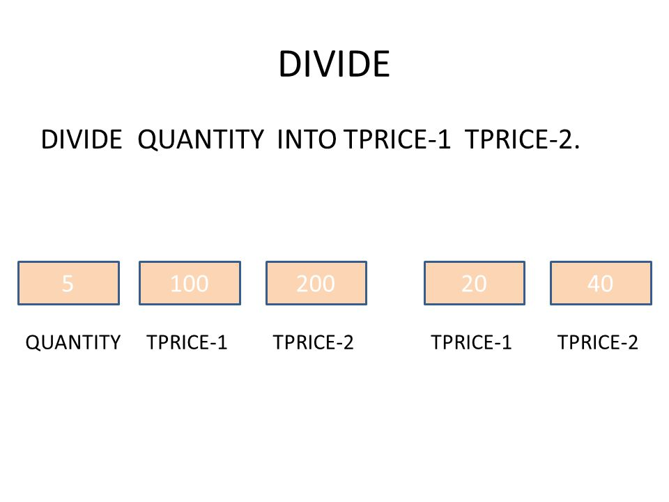 DIVIDE DIVIDE QUANTITY INTO TPRICE-1 TPRICE-2.