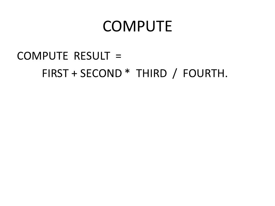 COMPUTE RESULT = FIRST + SECOND * THIRD / FOURTH.
