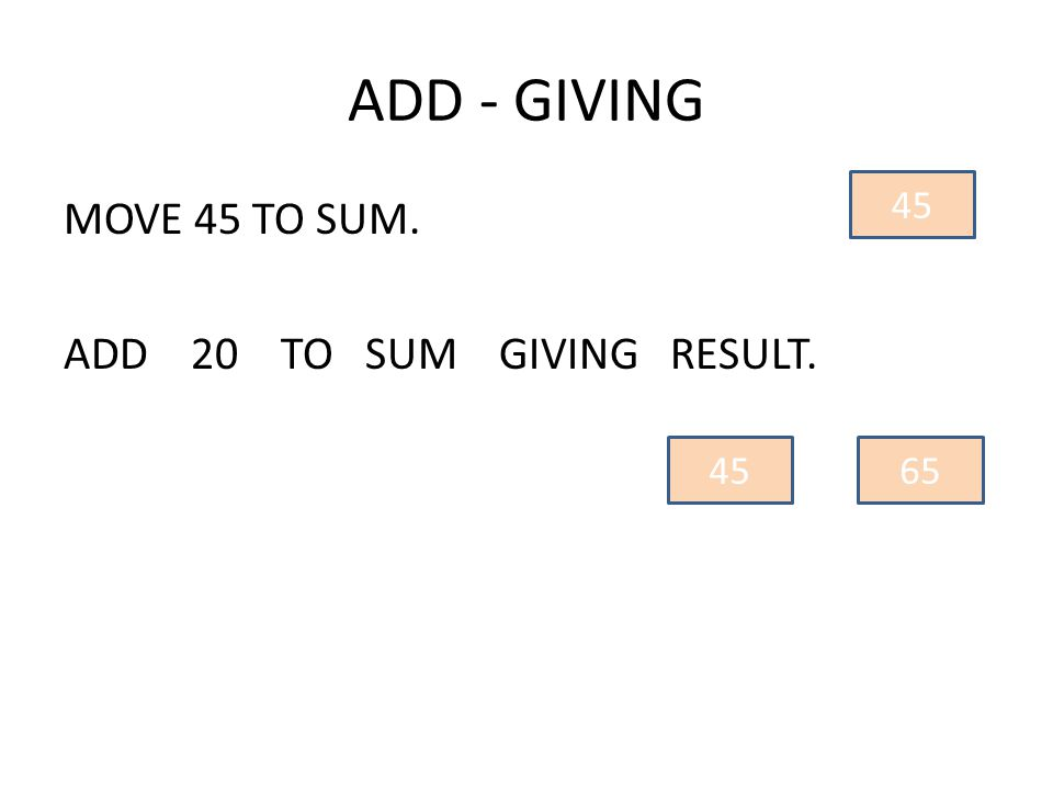 ADD - GIVING MOVE 45 TO SUM. ADD 20 TO SUM GIVING RESULT. 45 65