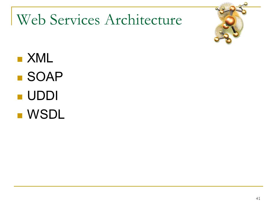 41 Web Services Architecture  XML  SOAP  UDDI  WSDL