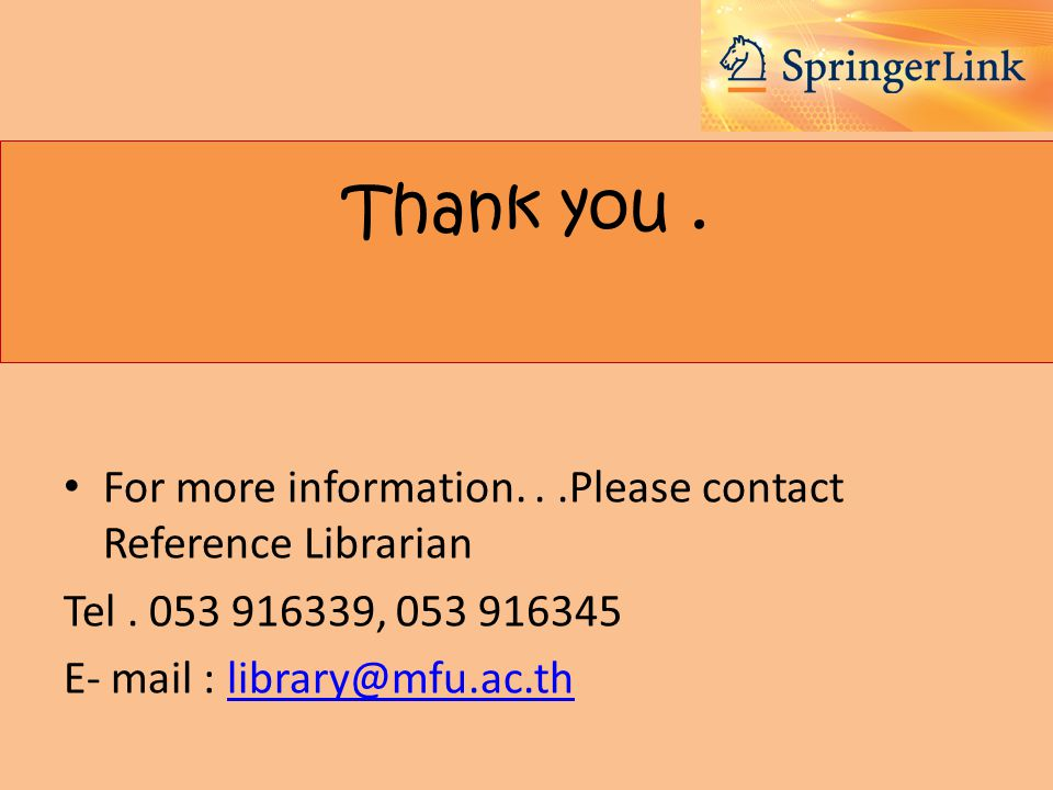 Thank you. • For more information...Please contact Reference Librarian Tel.