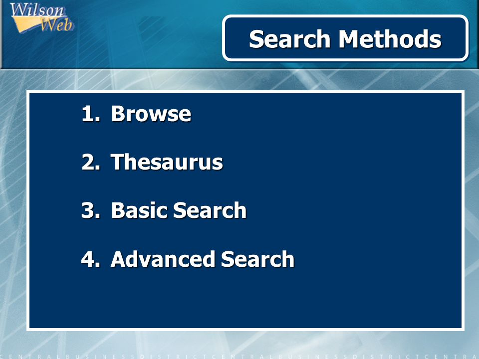 Search Methods 1. Browse 2. Thesaurus 3. Basic Search 4. Advanced Search