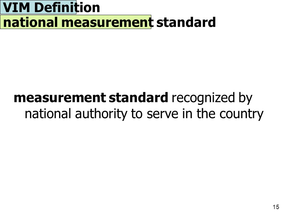 15 measurement standard recognized by national authority to serve in the country VIM Definition national measurement standard