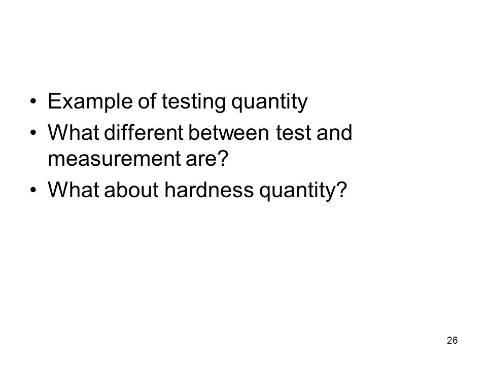 26 Example of testing quantity What different between test and measurement are.