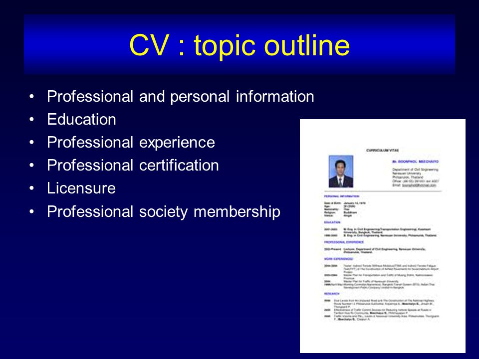 CV : topic outline Professional and personal information Education Professional experience Professional certification Licensure Professional society membership