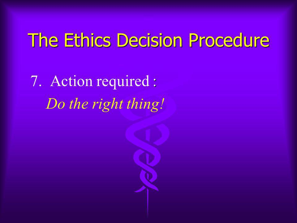 : 7. Action required : Do the right thing! The Ethics Decision Procedure