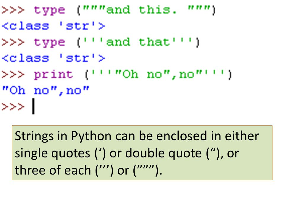 Strings in Python can be enclosed in either single quotes (') or double quote ( ), or three of each (''') or ( ).