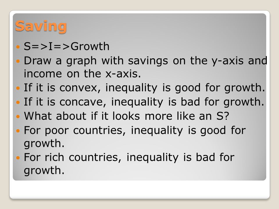 Saving S=>I=>Growth Draw a graph with savings on the y-axis and income on the x-axis.