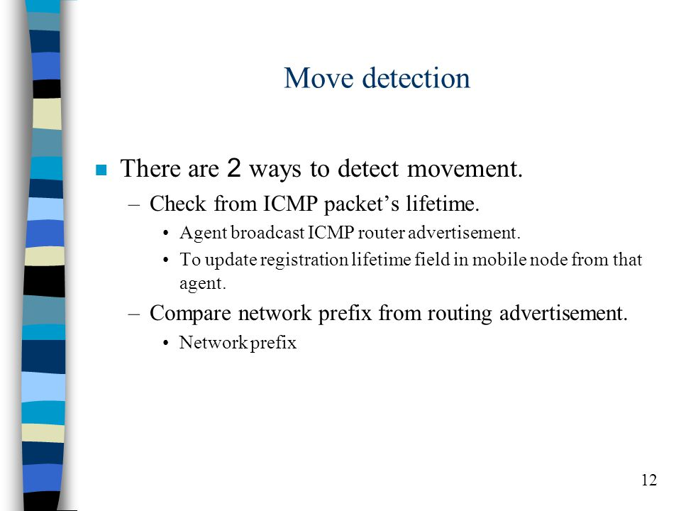 12 Move detection n There are 2 ways to detect movement.