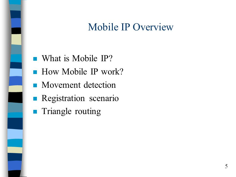 5 Mobile IP Overview n What is Mobile IP. n How Mobile IP work.