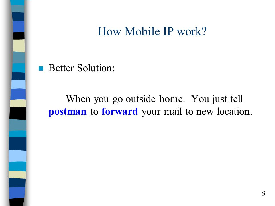 9 How Mobile IP work. n Better Solution: When you go outside home.