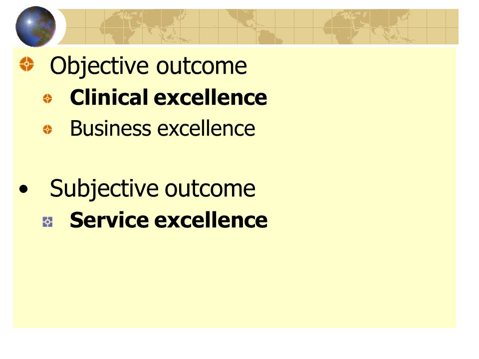 Objective outcome Clinical excellence Business excellence Subjective outcome Service excellence