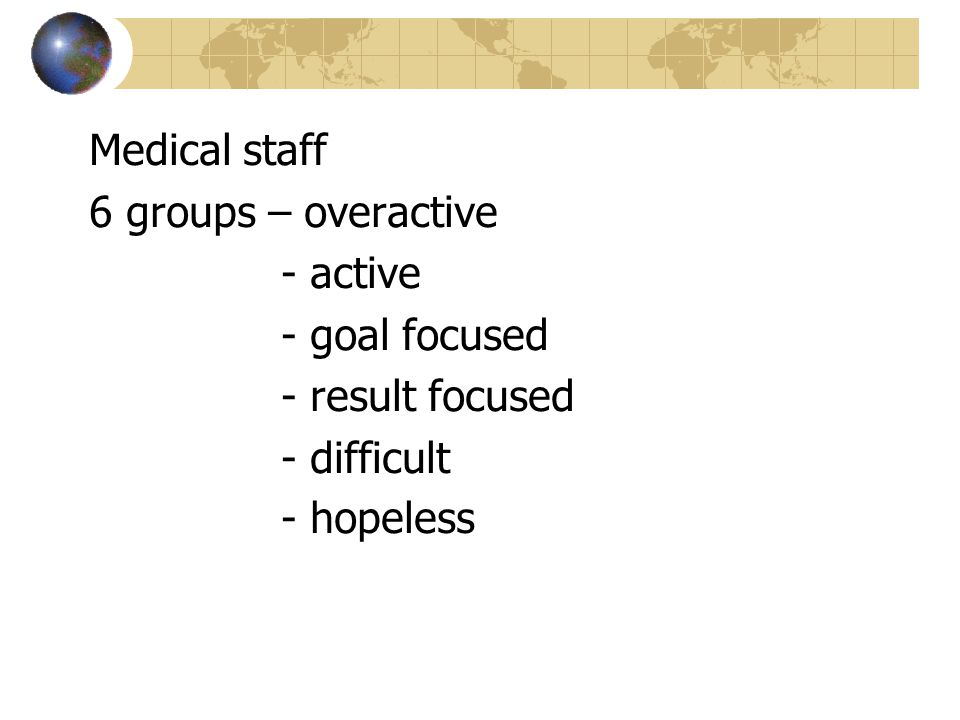 Medical staff 6 groups – overactive - active - goal focused - result focused - difficult - hopeless