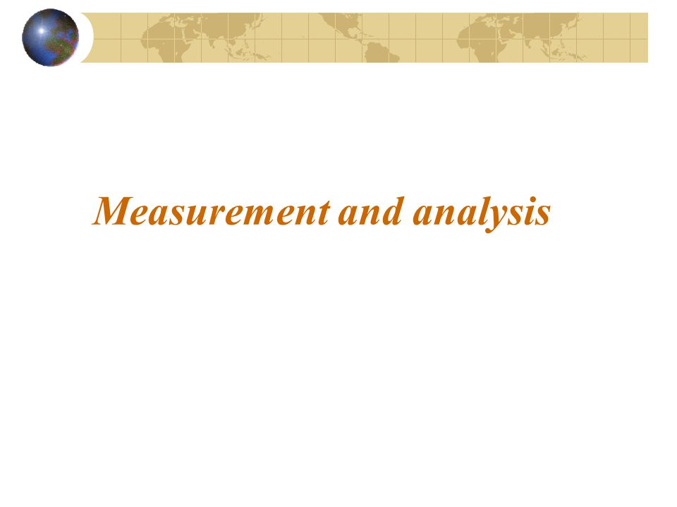 Measurement and analysis