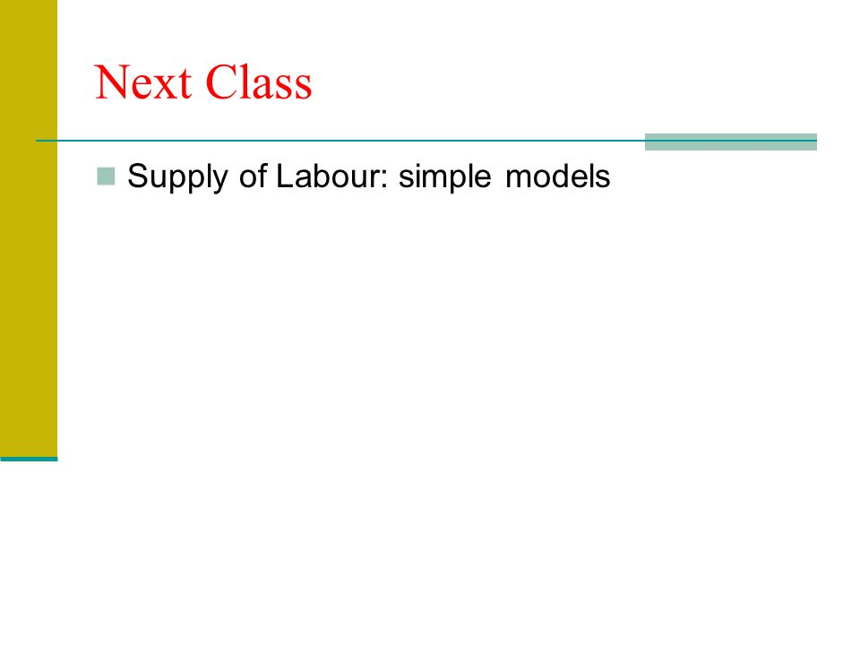 Next Class Supply of Labour: simple models