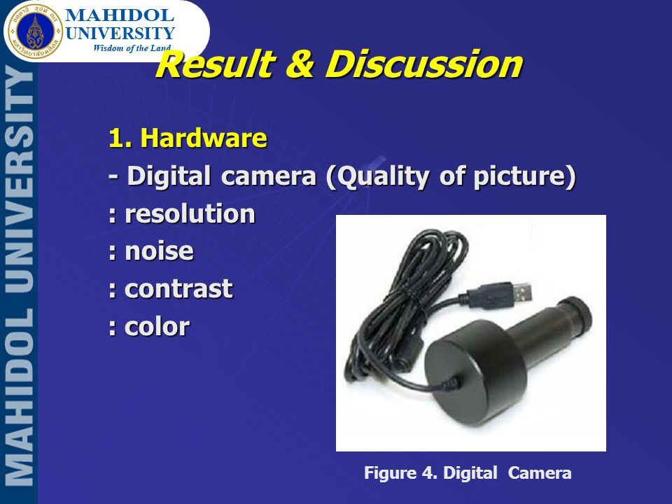1. Hardware - Digital camera (Quality of picture) : resolution : noise : contrast : color Figure 4.