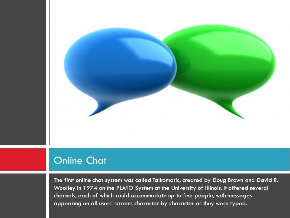 The first online chat system was called Talkomatic, created by Doug Brown and David R.