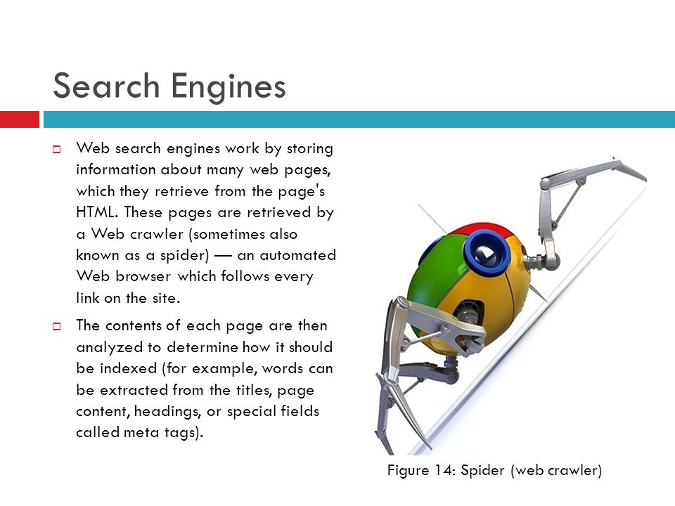 Search Engines  Web search engines work by storing information about many web pages, which they retrieve from the page s HTML.