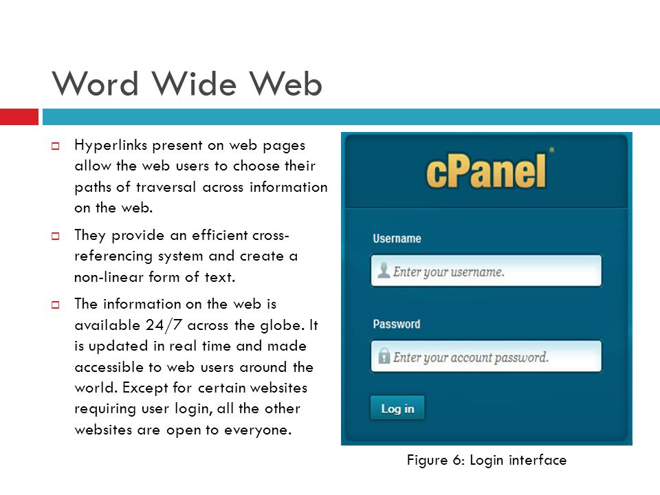 Word Wide Web  Hyperlinks present on web pages allow the web users to choose their paths of traversal across information on the web.