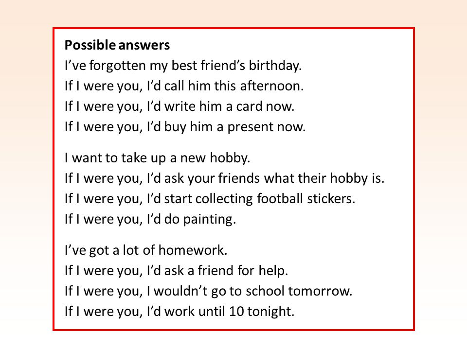 Possible answers I've forgotten my best friend's birthday.
