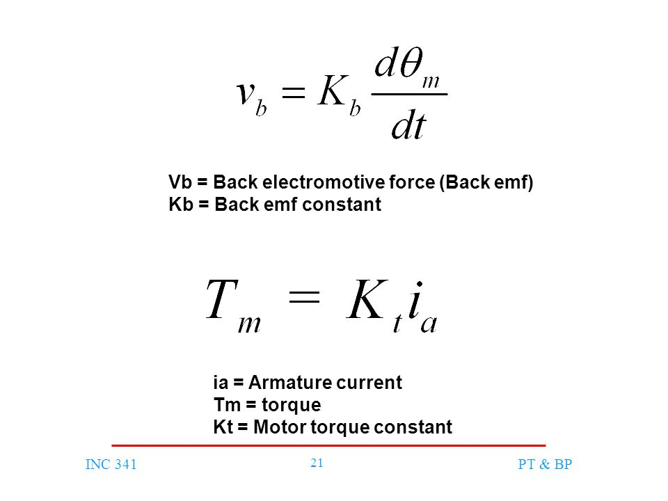 INC 341 21 PT & BP Vb = Back electromotive force (Back emf) Kb = Back emf constant ia = Armature current Tm = torque Kt = Motor torque constant