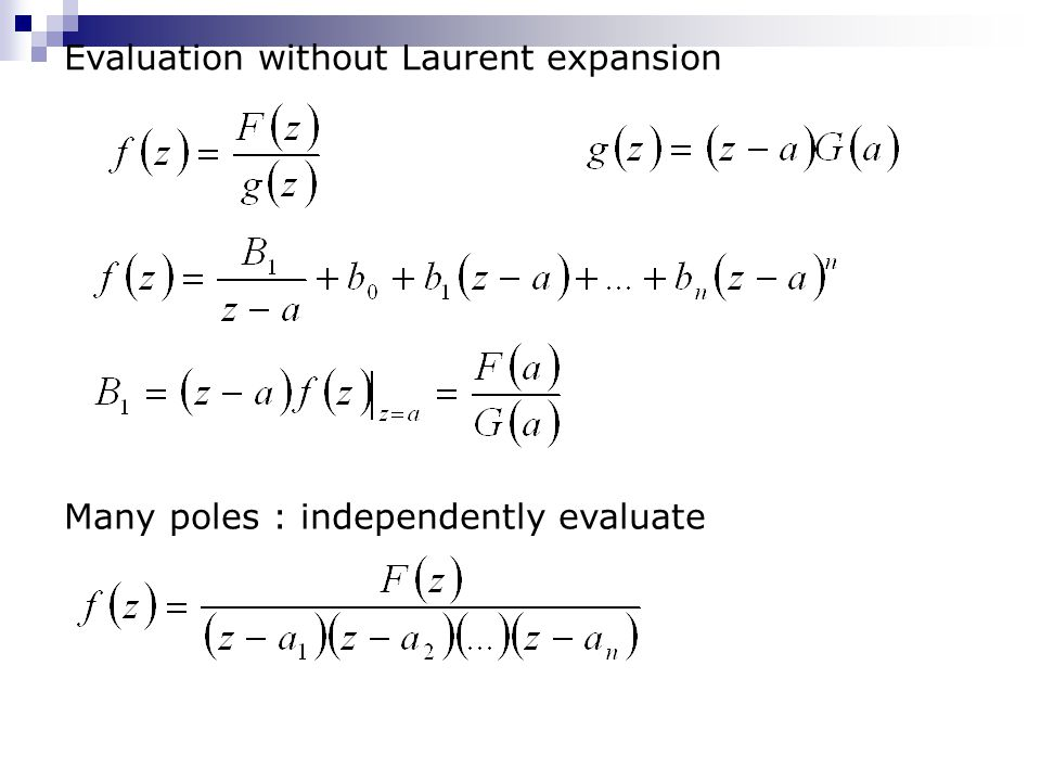 Evaluation without Laurent expansion Many poles : independently evaluate