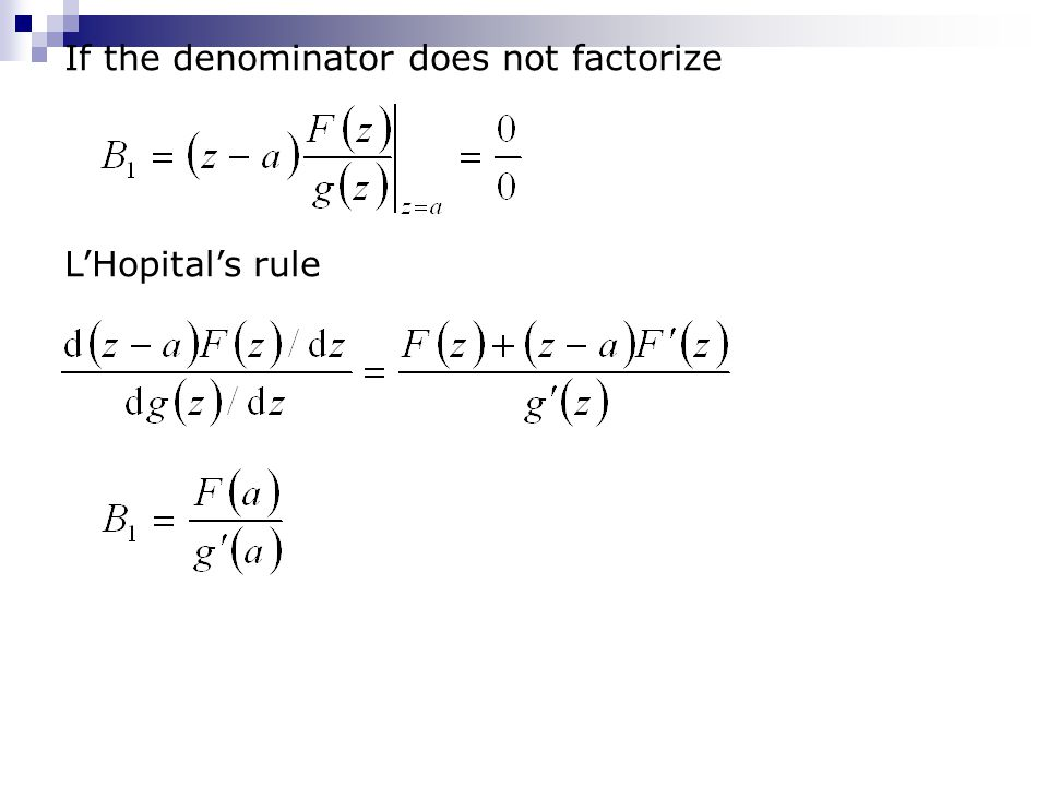 If the denominator does not factorize L'Hopital's rule