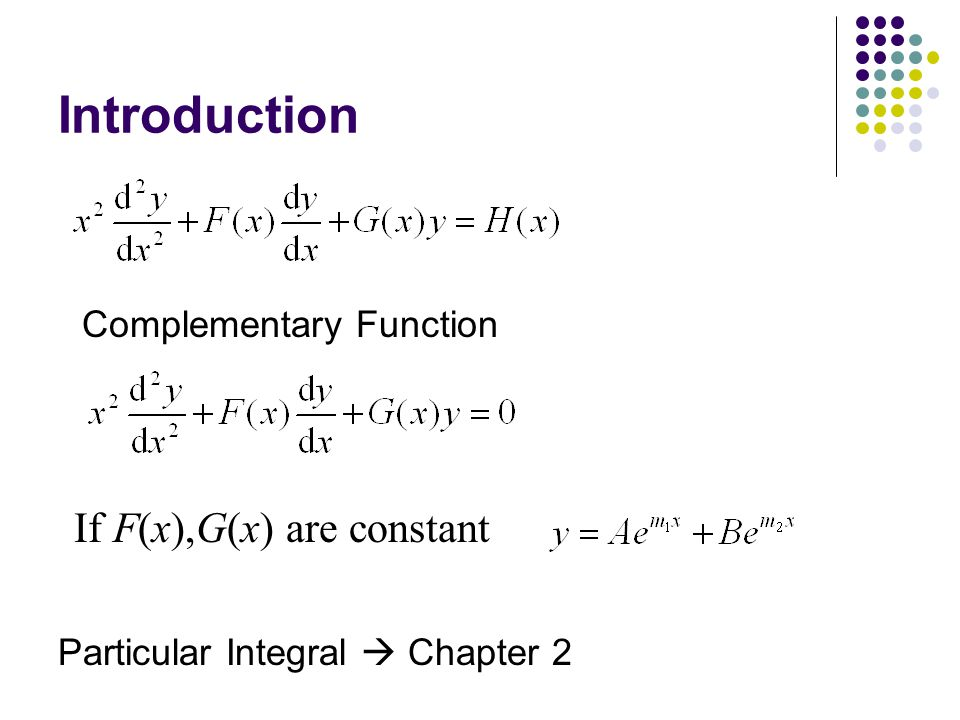 Introduction Complementary Function Particular Integral  Chapter 2 If F(x),G(x) are constant