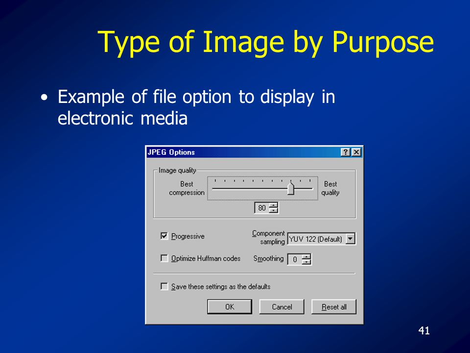 41 Type of Image by Purpose Example of file option to display in electronic media