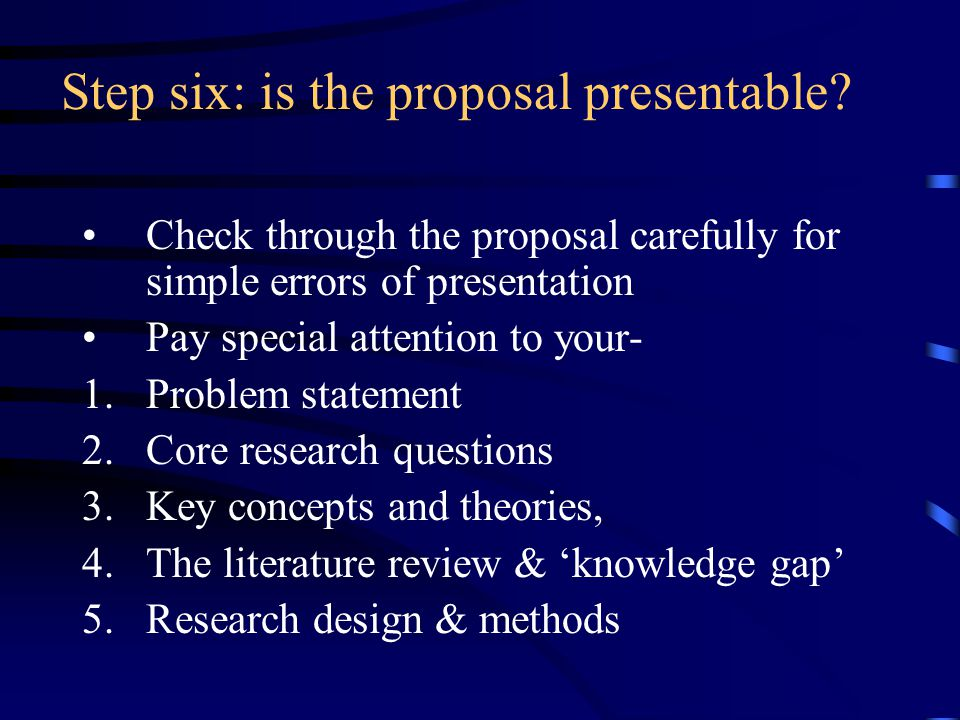 Step six: is the proposal presentable.