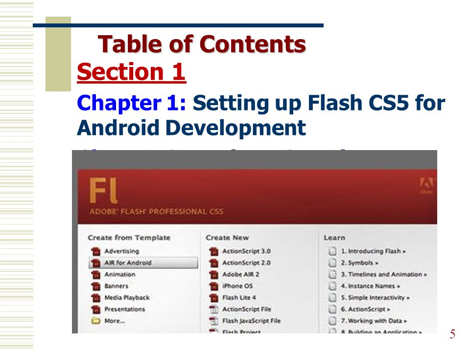 Table of Contents 5 Section 1 Chapter 1: Setting up Flash CS5 for Android Development Chapter 2: Project: Creating Your First App Using Flash CS5