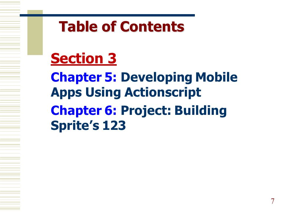 Table of Contents 7 Section 3 Chapter 5: Developing Mobile Apps Using Actionscript Chapter 6: Project: Building Sprite's 123