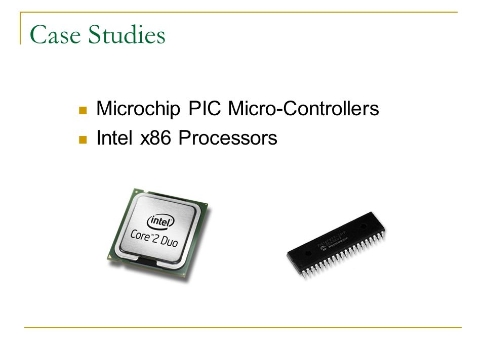 Case Studies Microchip PIC Micro-Controllers Intel x86 Processors