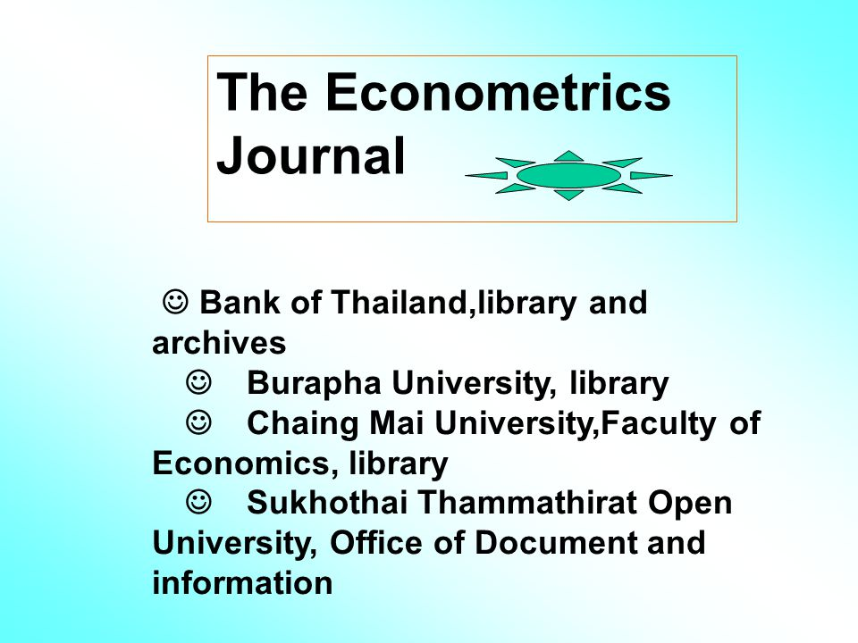 The Econometrics Journal Bank of Thailand,library and archives Burapha University, library Chaing Mai University,Faculty of Economics, library Sukhothai Thammathirat Open University, Office of Document and information