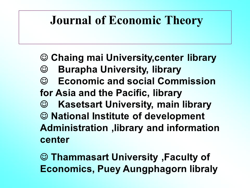 Journal of Economic Theory Chaing mai University,center library Burapha University, library Economic and social Commission for Asia and the Pacific, library Kasetsart University, main library National Institute of development Administration,library and information center Thammasart University,Faculty of Economics, Puey Aungphagorn libraly