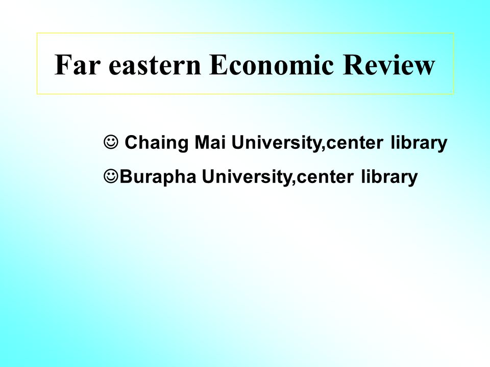 Far eastern Economic Review Chaing Mai University,center library Burapha University,center library