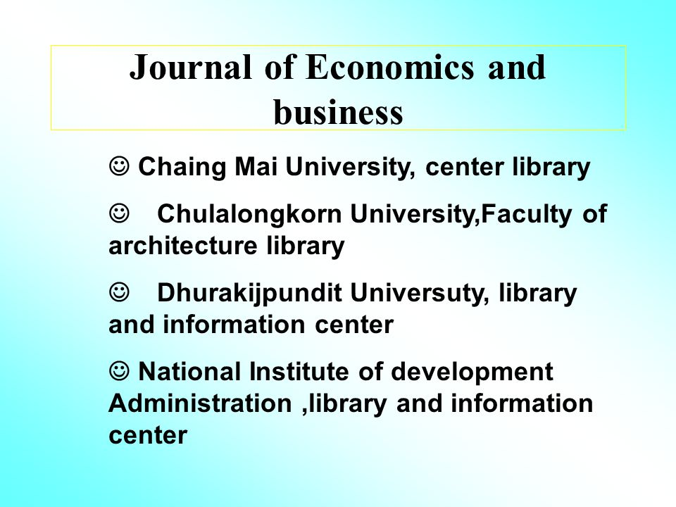 Journal of Economics and business Chaing Mai University, center library Chulalongkorn University,Faculty of architecture library Dhurakijpundit Universuty, library and information center National Institute of development Administration,library and information center