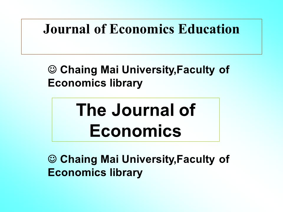 Journal of Economics Education Chaing Mai University,Faculty of Economics library The Journal of Economics Chaing Mai University,Faculty of Economics library
