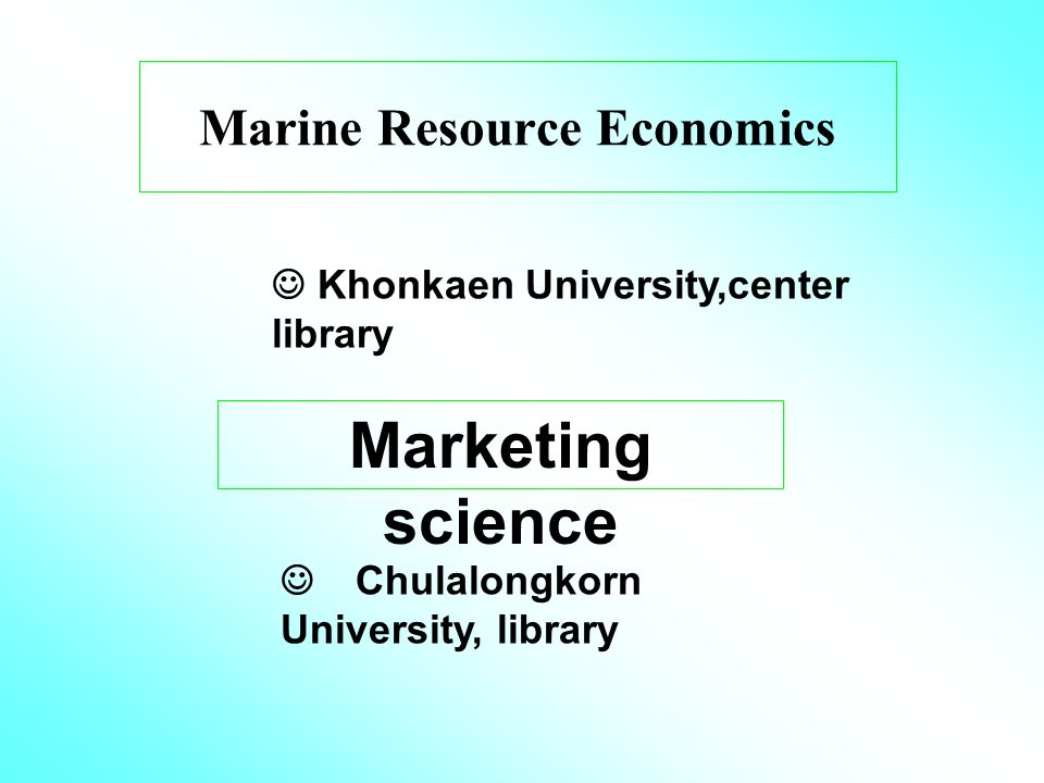 Marine Resource Economics Khonkaen University,center library Marketing science Chulalongkorn University, library