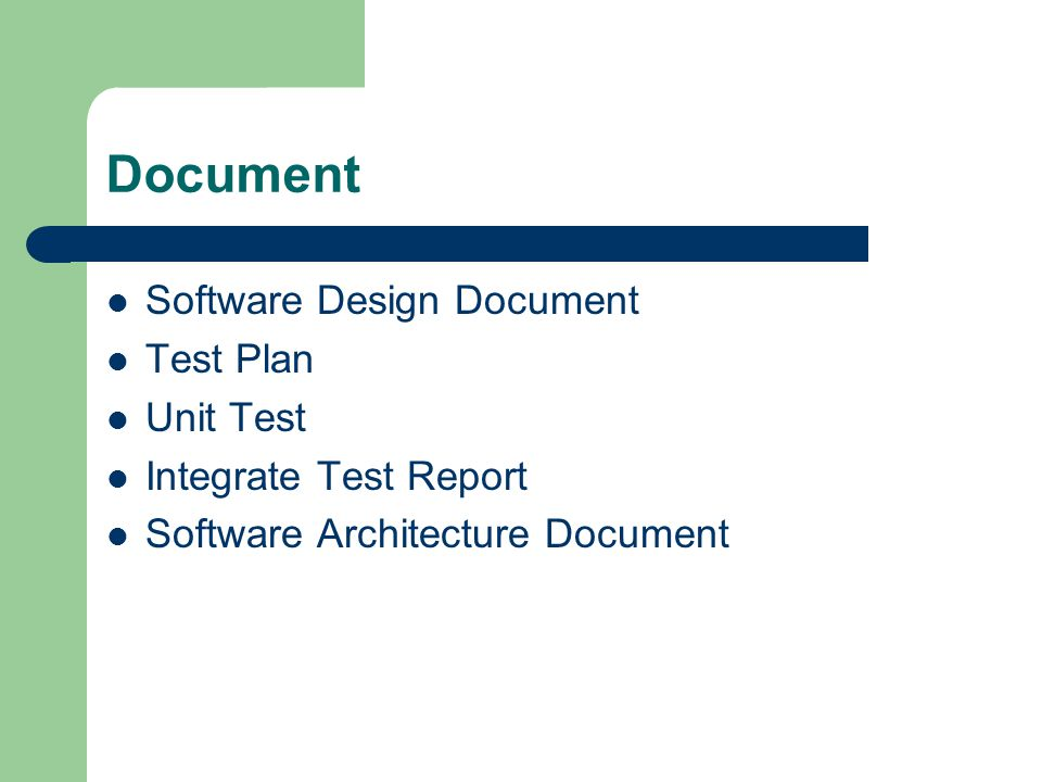 Document Software Design Document Test Plan Unit Test Integrate Test Report Software Architecture Document