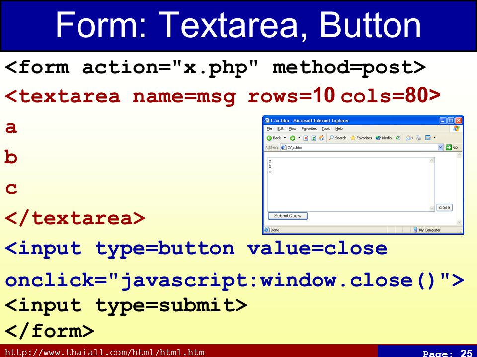 http://www.thaiall.com/html/html.htm Page: 25 Form: Textarea, Button a b c <input type=button value=close onclick= javascript:window.close() >
