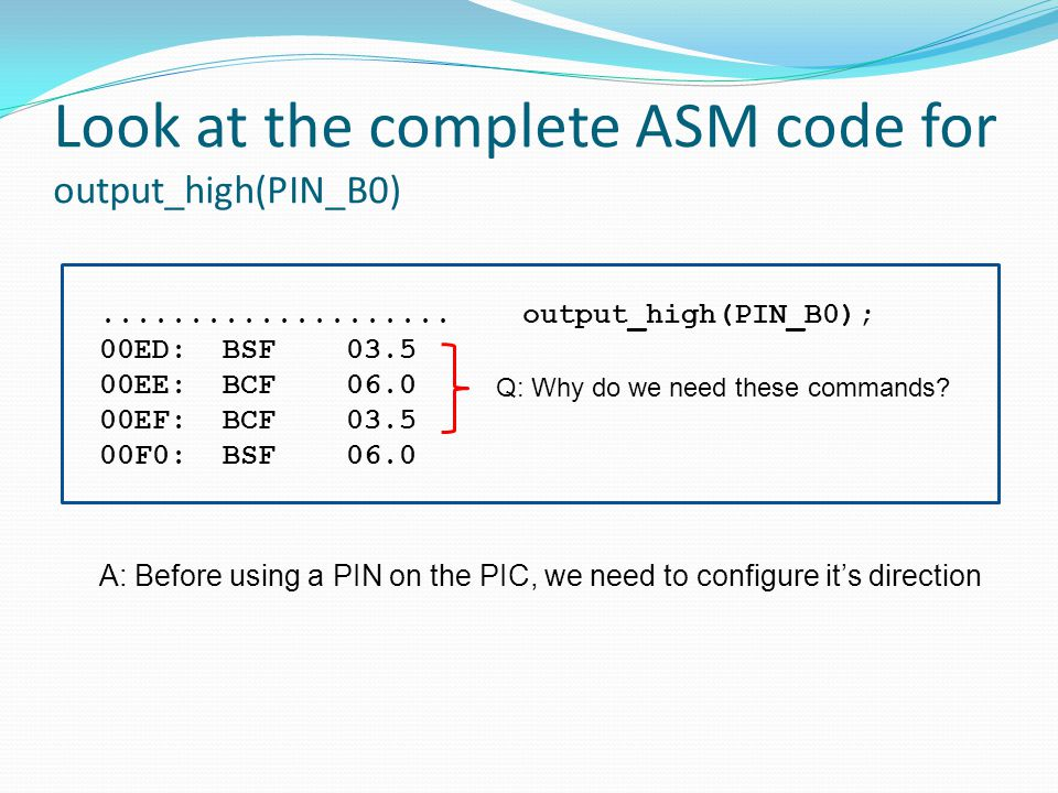 Look at the complete ASM code for output_high(PIN_B0)....................
