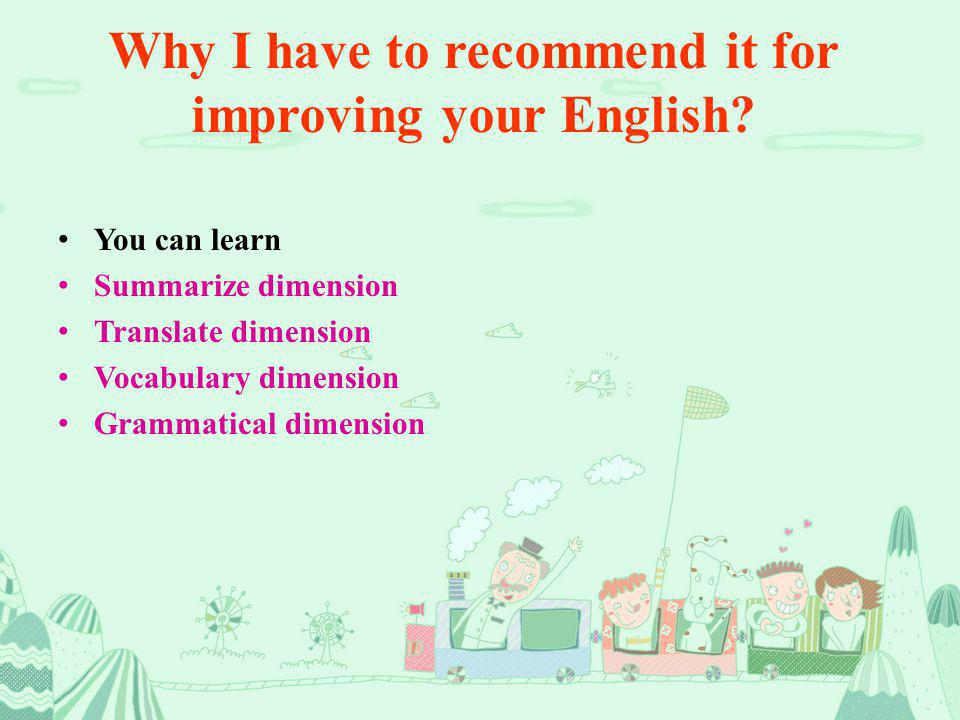 Why I have to recommend it for improving your English.