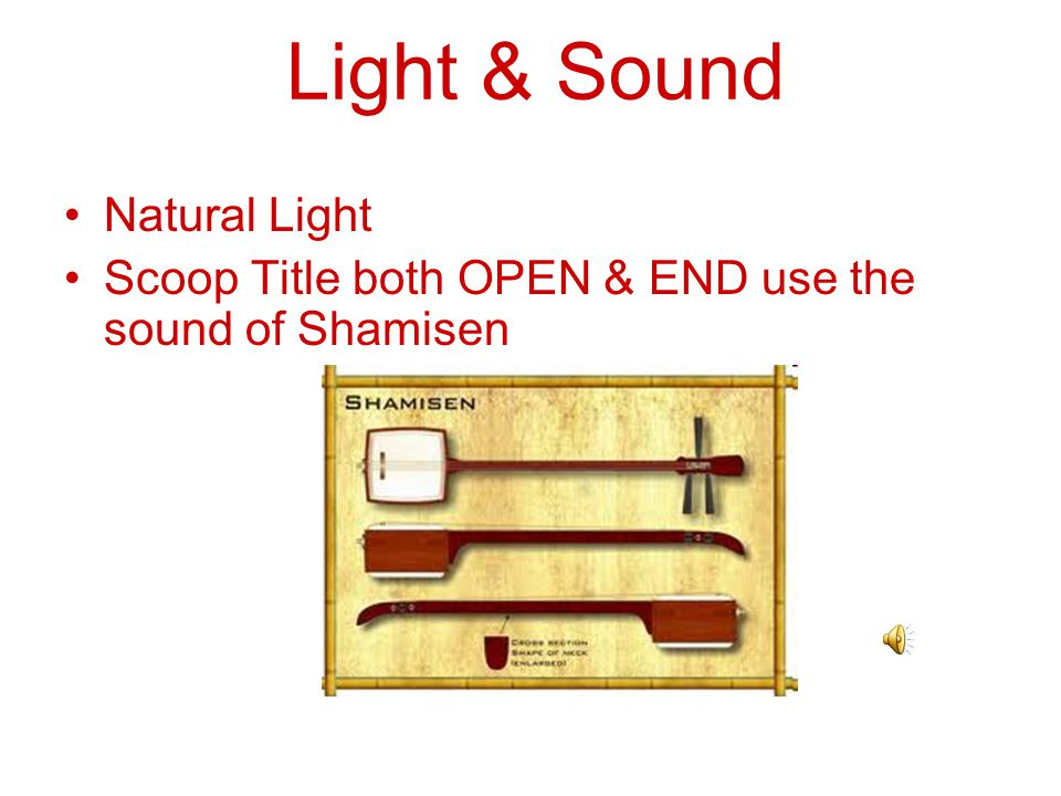 Light & Sound Natural Light Scoop Title both OPEN & END use the sound of Shamisen